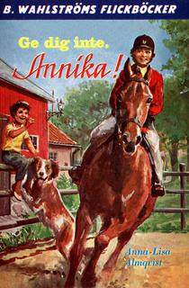 Ge dig inte Annika!
